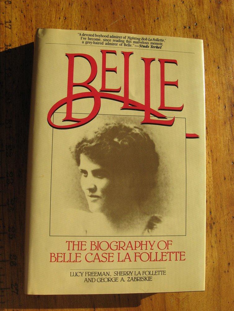 Belle The Biography of Belle Case La Follette