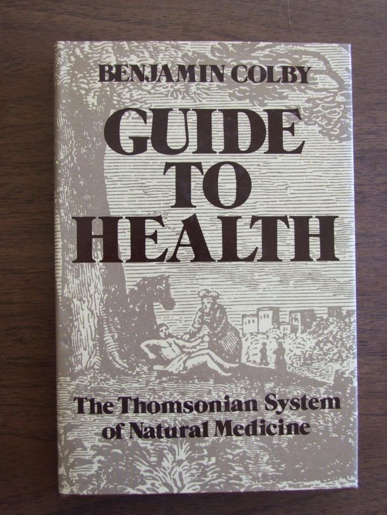 A Guide to Health; Being an Exposition of the Principles of the Thomsonian Syste