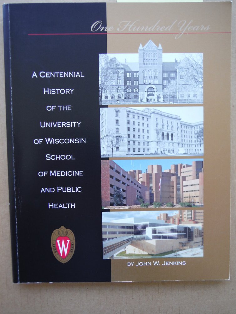 A Centennial History of the University of Wisconsin School of Medicine and Pubic