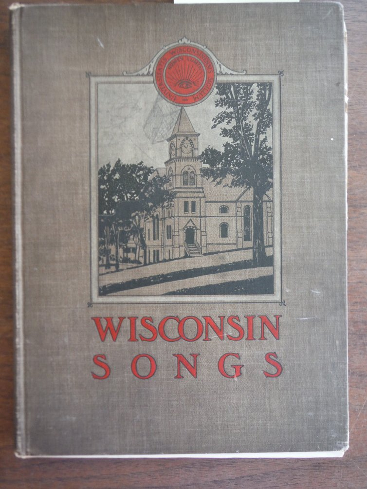 Wisconsin Songs a Collection of Songs of the University of Wisconsin