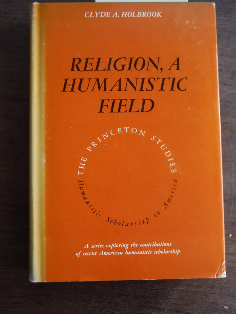 Religion, A Humanistic Field (Princeton Studies: Humanistic Scholarship in Ame