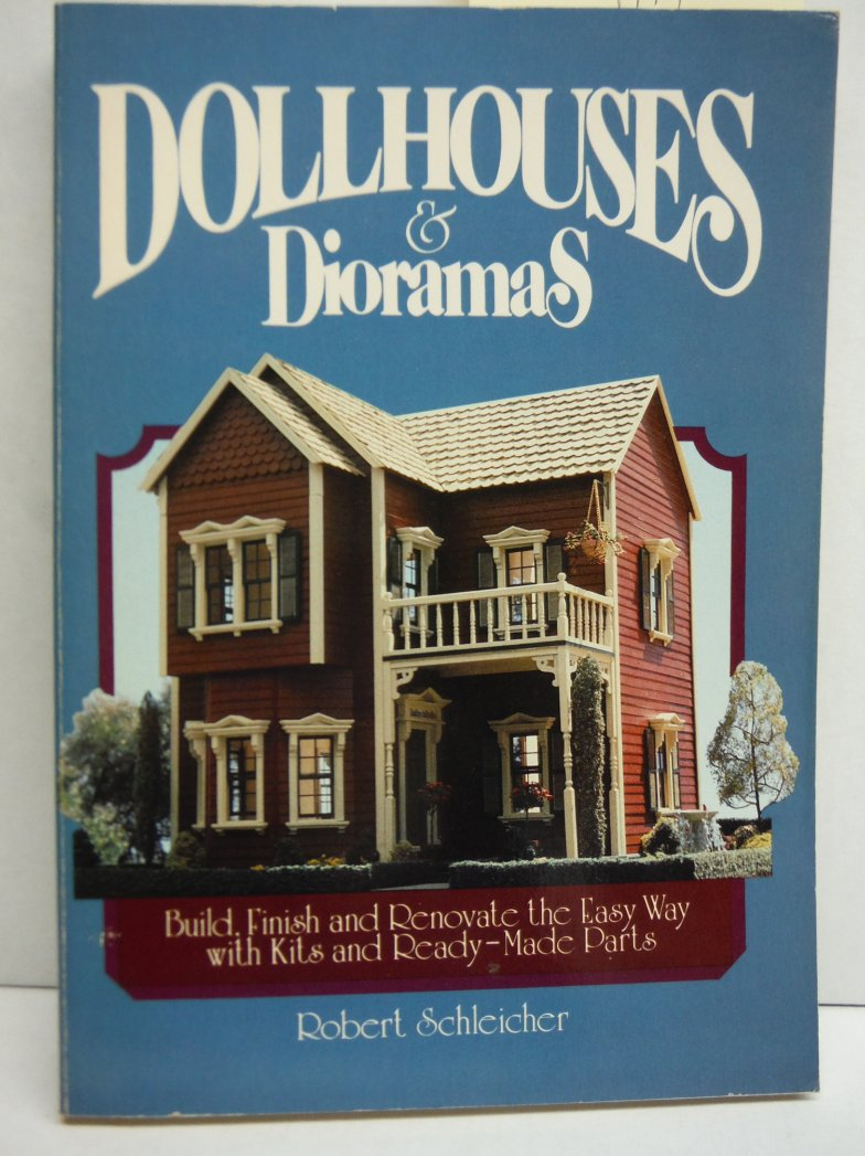 Image 0 of Dollhouses and Dioramas: Build, Finish, and Renovate the Easy Way With Kits and