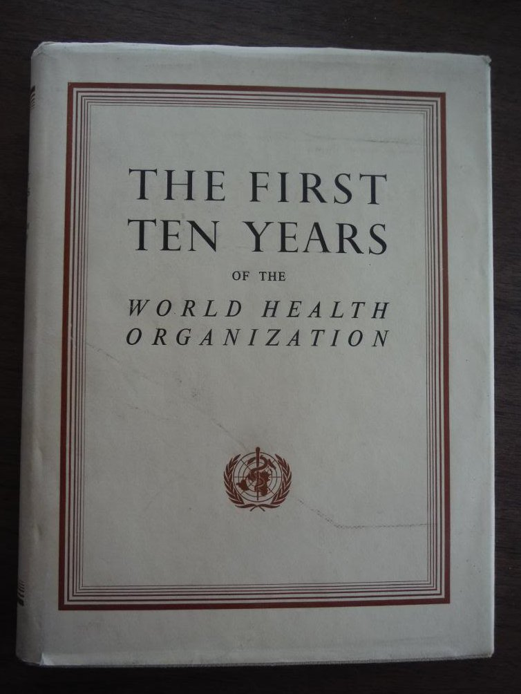 The First Ten Years of the World Health Organization