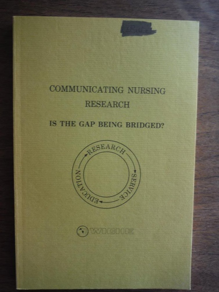 Communicating Nursing Research Is the Gap Being Bridged?