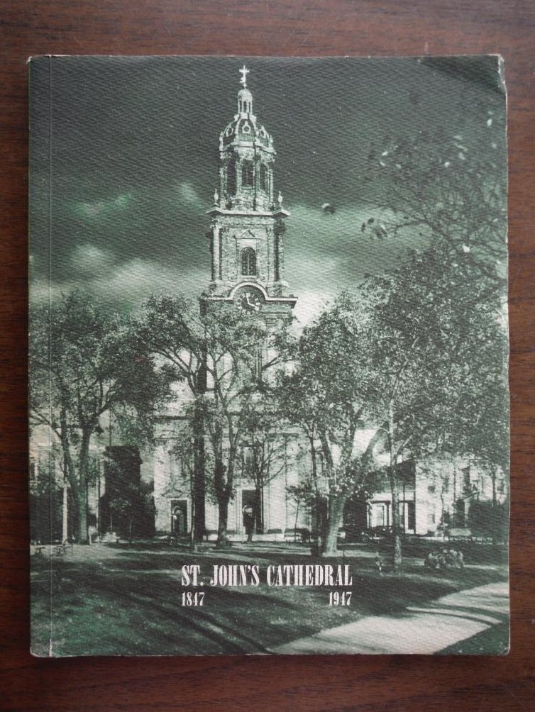 Image 0 of THE CENTENNIAL HISTORY OF ST. JOHN'S CATHEDRAL 1847-1947