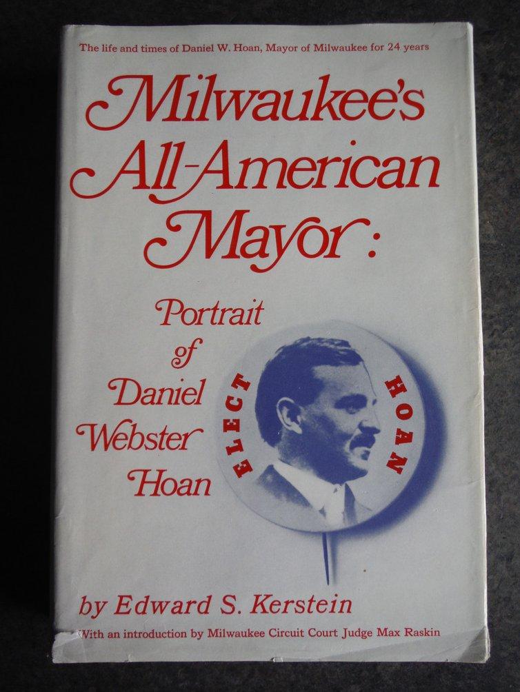 Milwaukee's all-American mayor : portrait of Daniel Webster Hoan