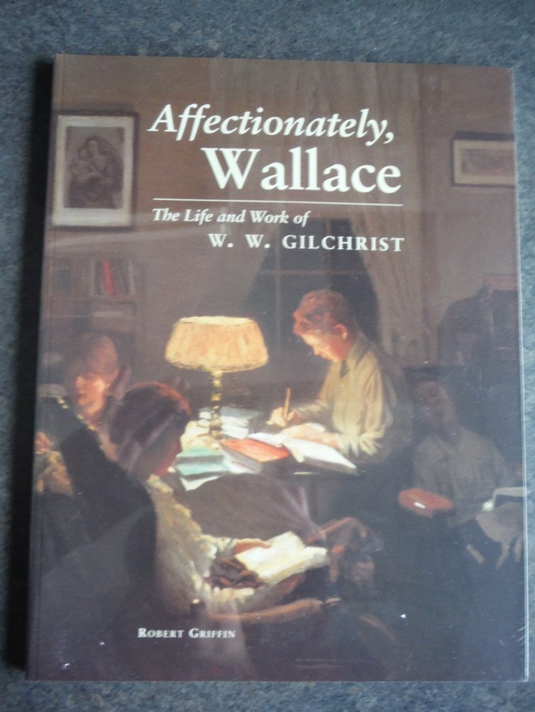 Affectionately, Wallace: The life and work of W.W. Gilchrist