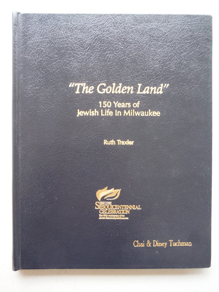 The Golden Land 150 Years of Jewish Life in Milwaukee