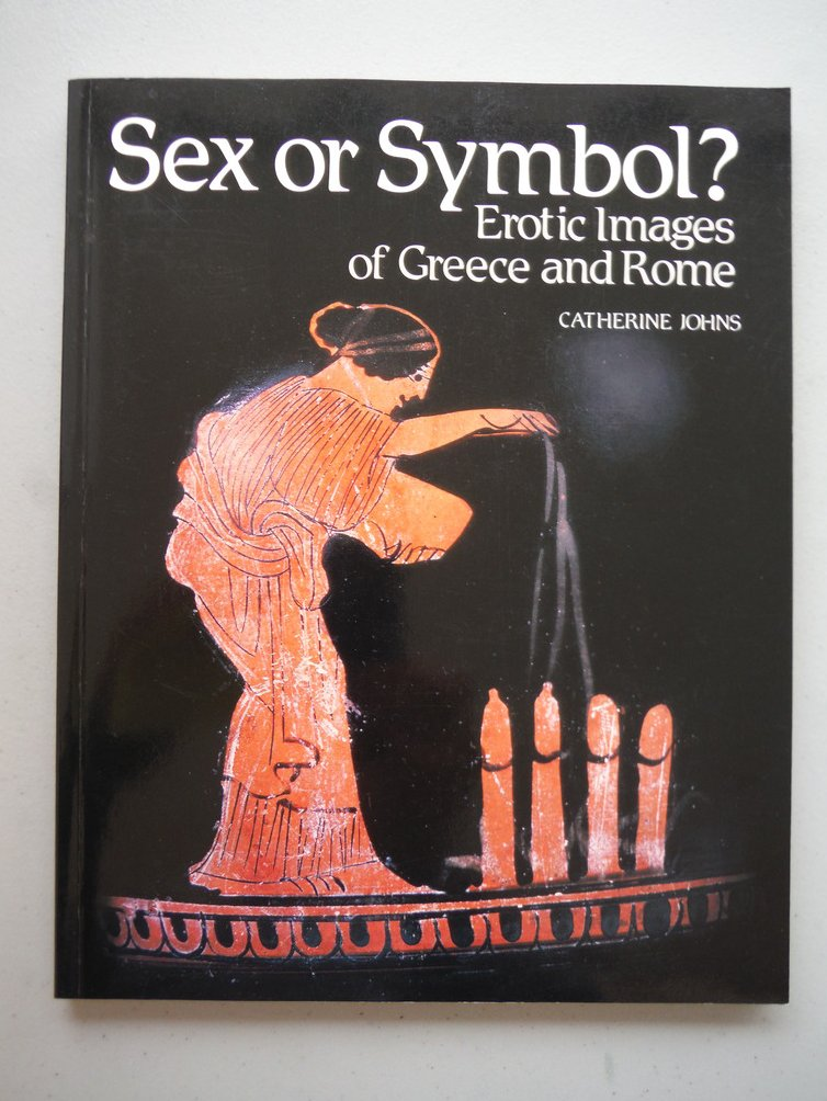 Sex Or Symbol? Erotic Images of Greece and Rome