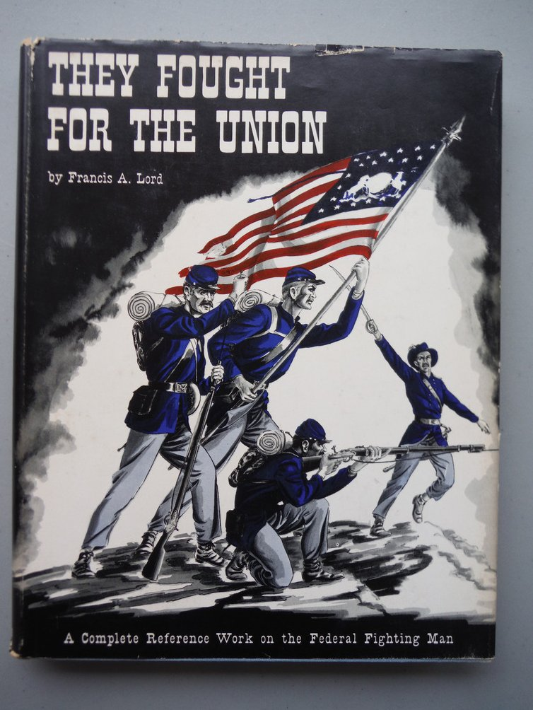 They Fought for the Union: Complete Reference Work of the Federal Fighting Man.
