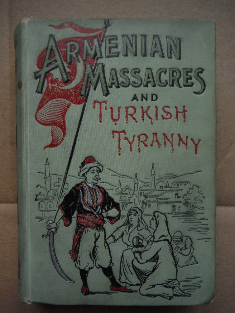 Armenian Massacres And Turkish Tyranny or the Sword of Mohammed