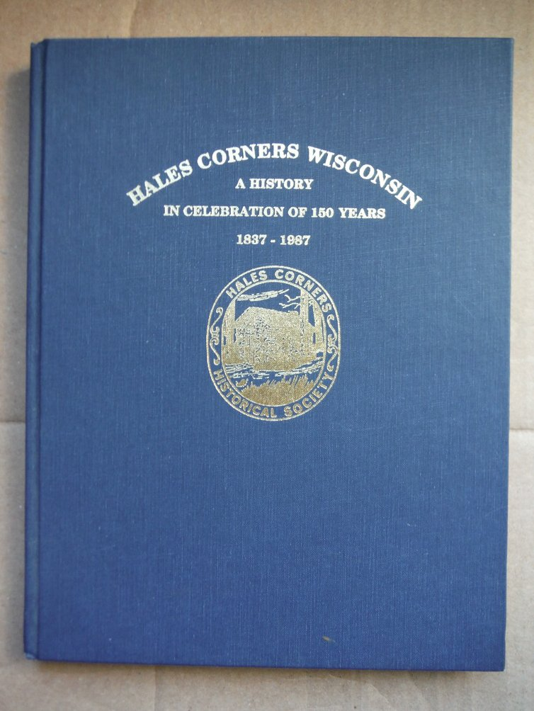 Image 0 of Hales Corners, Wisconsin: A history in celebration of 150 years, 1837-1987