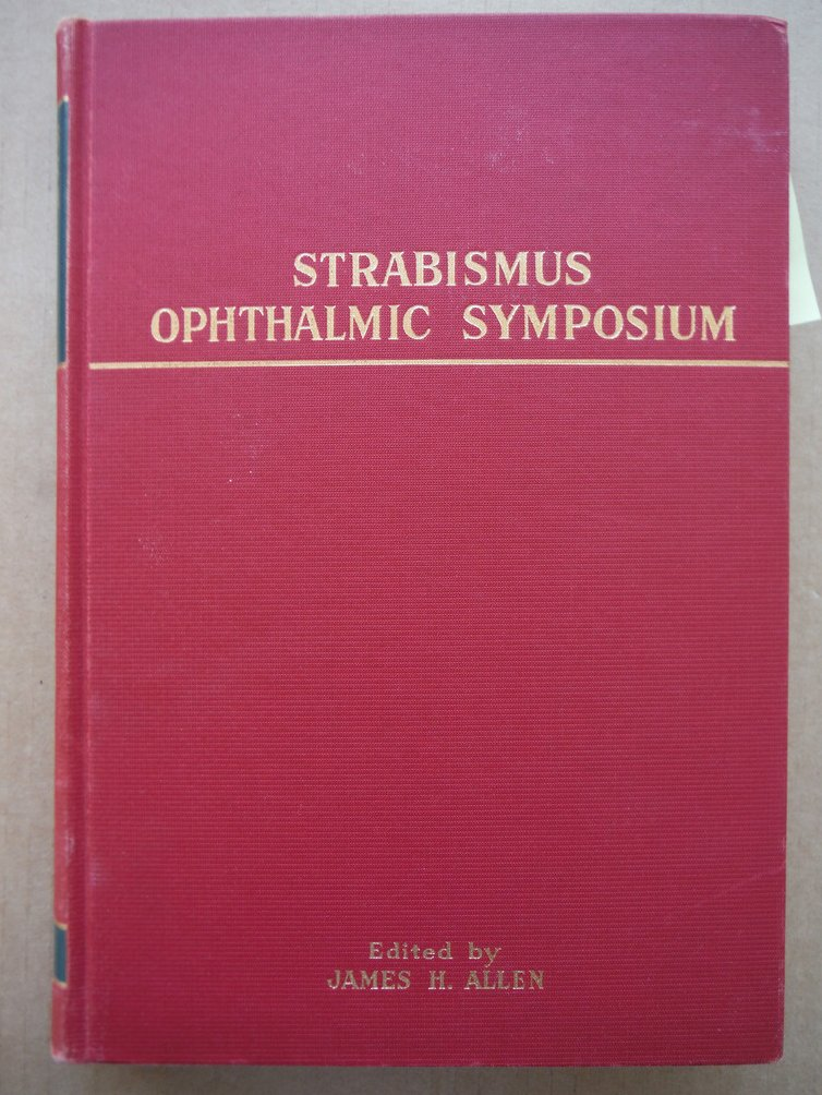 Ophthalmic Symposium [I]. with: ALLEN, James H., (editor). Strabismus Ophthalmic