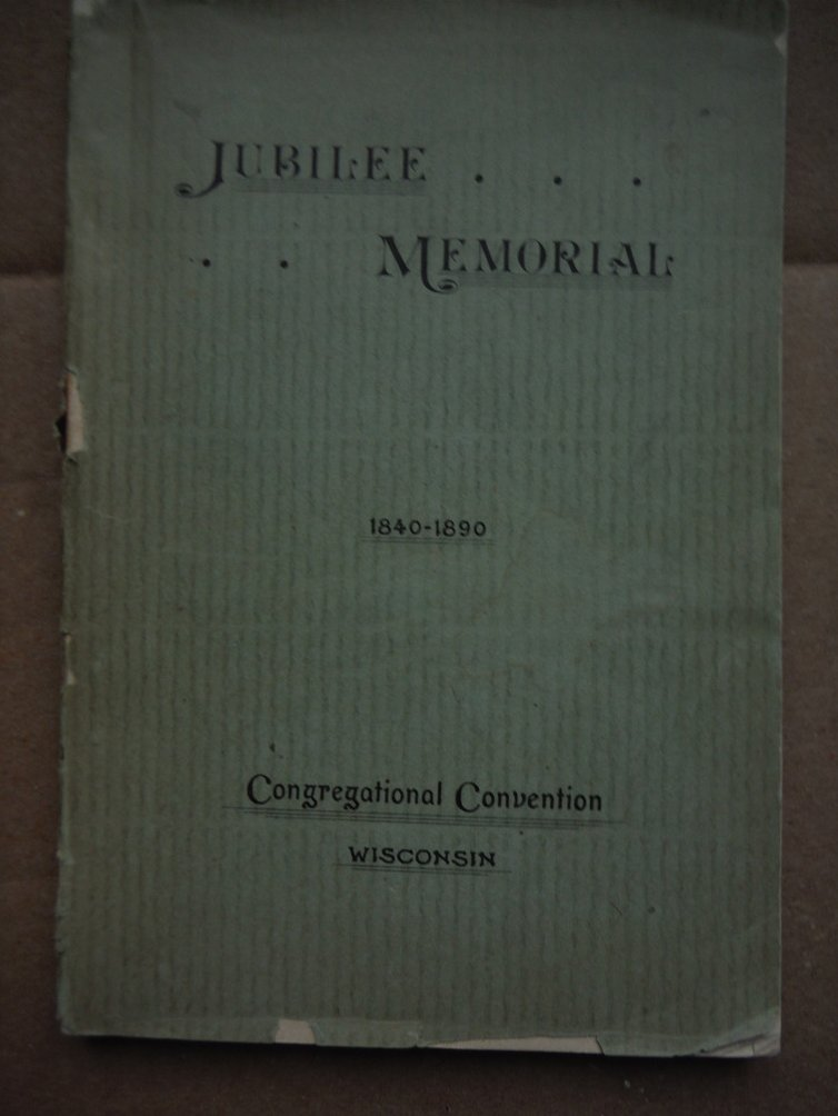 JUBILEE MEMORIAL OF THE CONGREGATIONAL CONVENTION OF WISCONSIN WITH SKETCHES HIS
