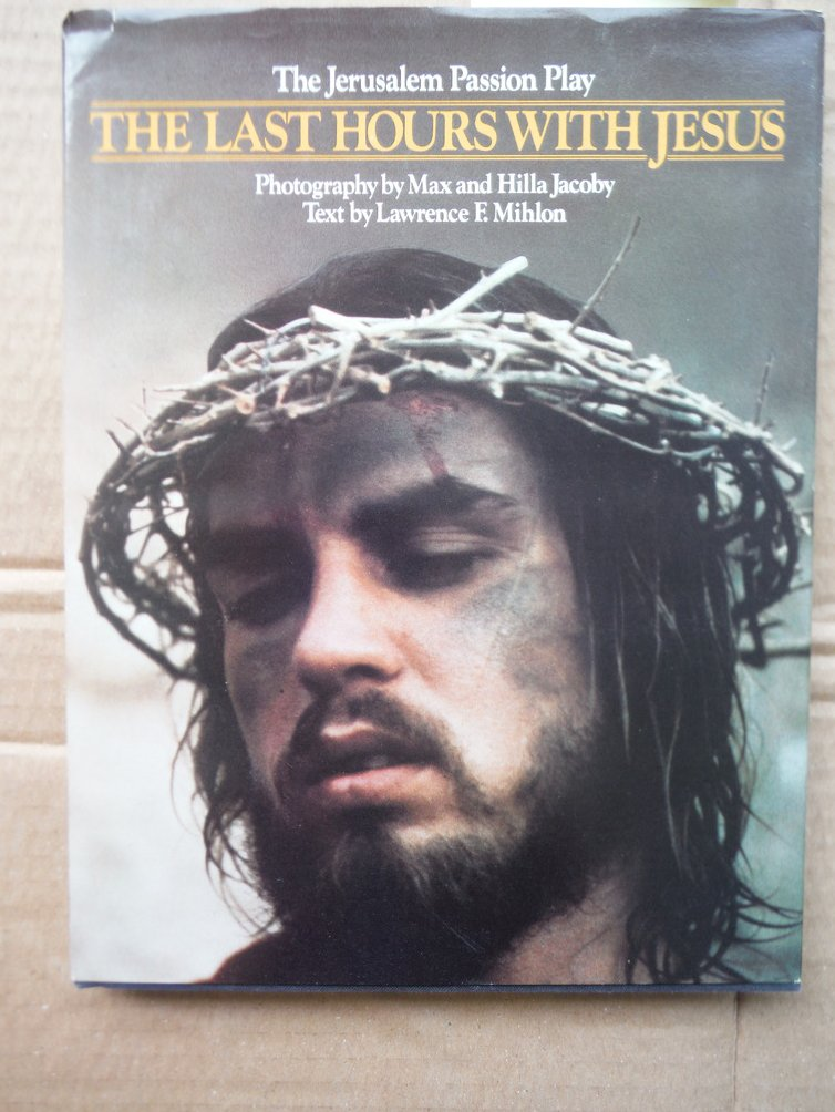 The Last Hours With Jesus: The Passion Play of Jerusalem