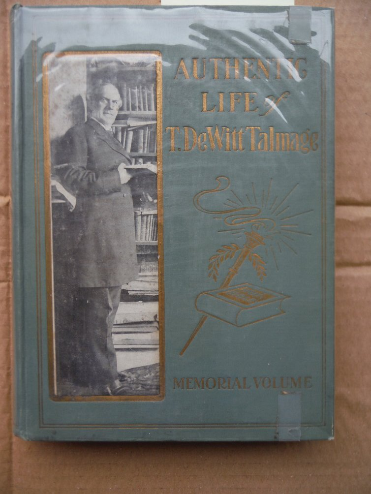 AUTHENTIC LIFE OF T. DEWITT TALMAGE The Greatly Beloved Devine