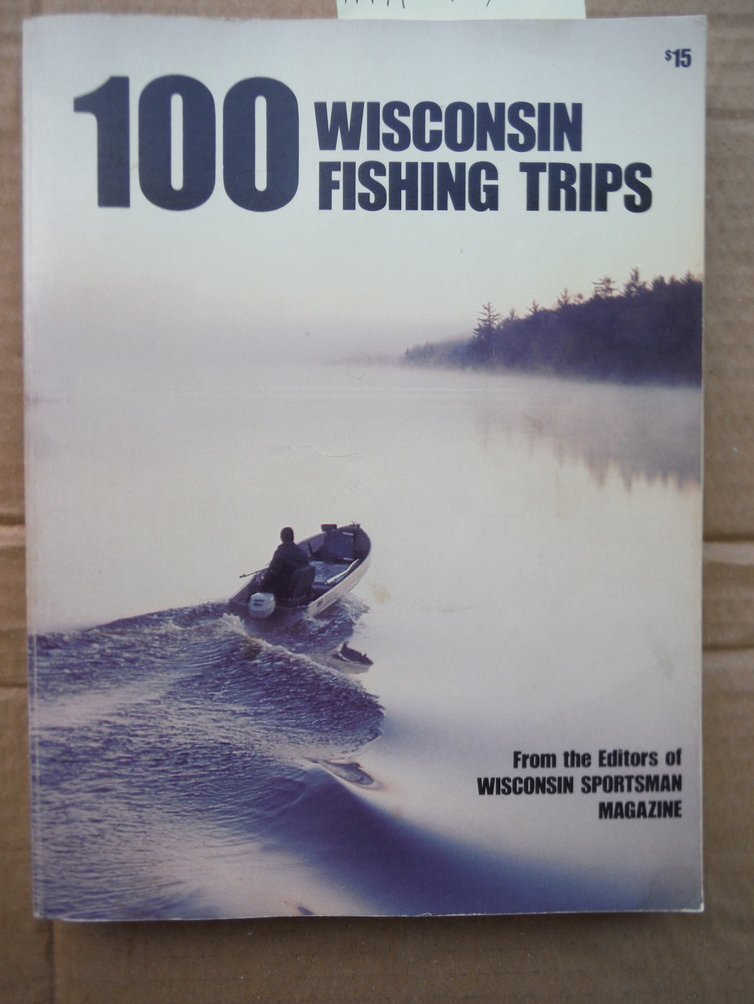 100 WISCONSIN FISHING TRIPS (0932558194; 437 PAGES)