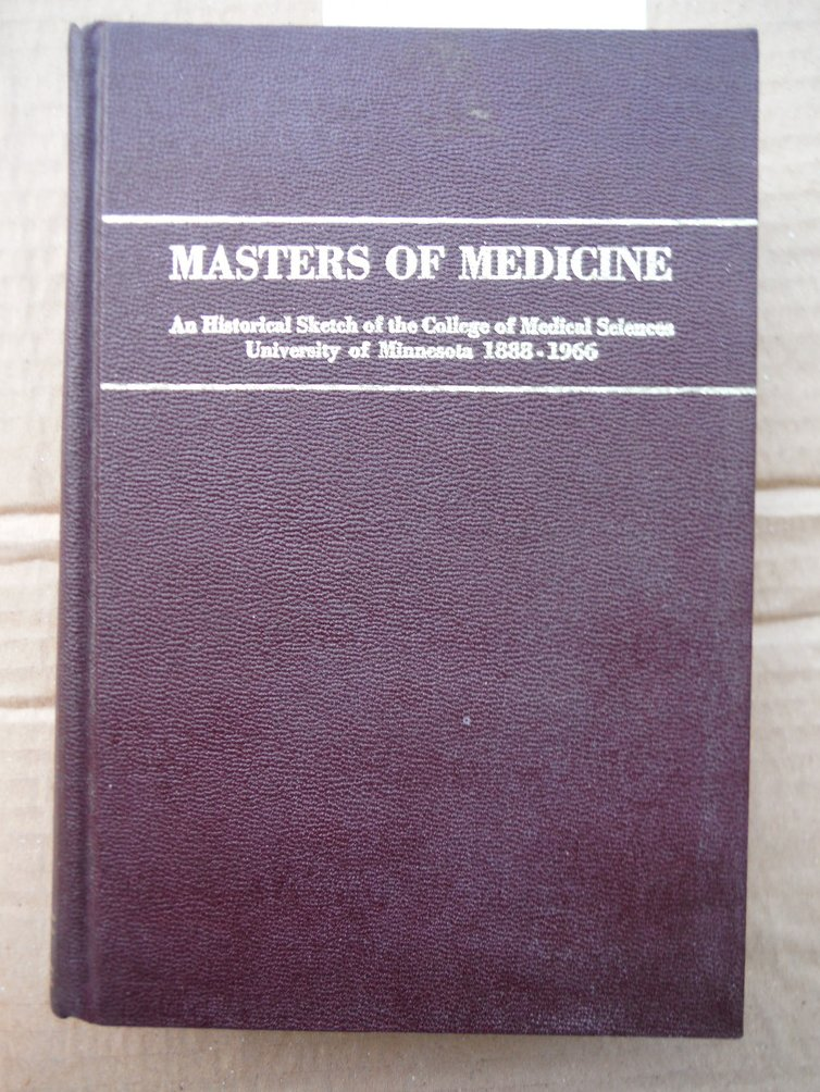 Masters of Medicine: An Historical Scetch of the College of Medical Sciences, Un