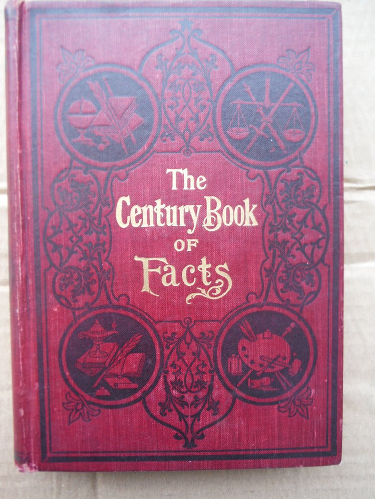 The Century Book of Facts, A Handbook of Ready Reference Embracing History, Biog