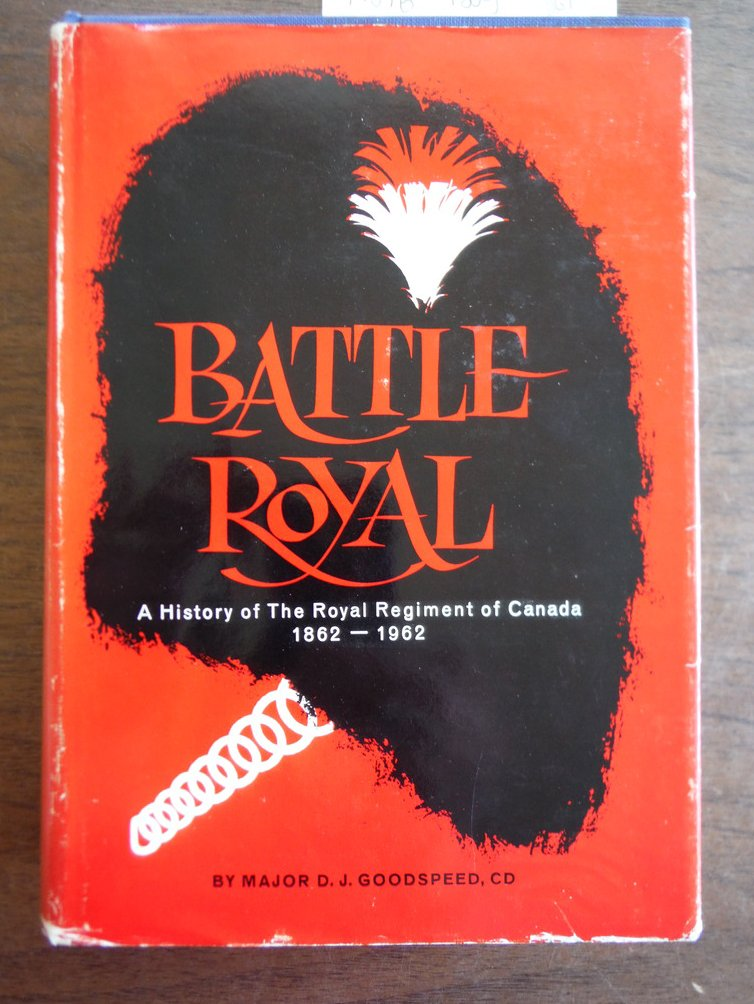 Battle Royal: A History of the Royal Regiment of Canada, 1862-1962