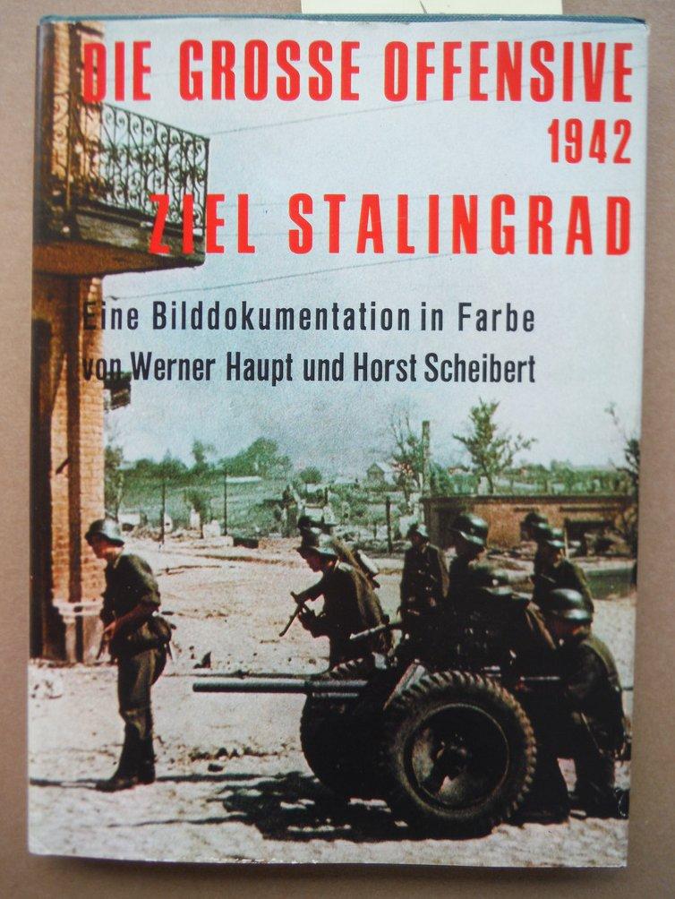 Die Grosse Offensive 1942 Ziel Stalingrad Eine Bilddokumntation in Farbe