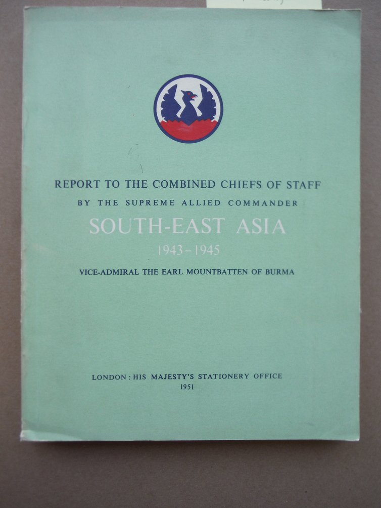 Report to the Combined Chiefs of Staff by the Supreme Allied Commander South-Eas