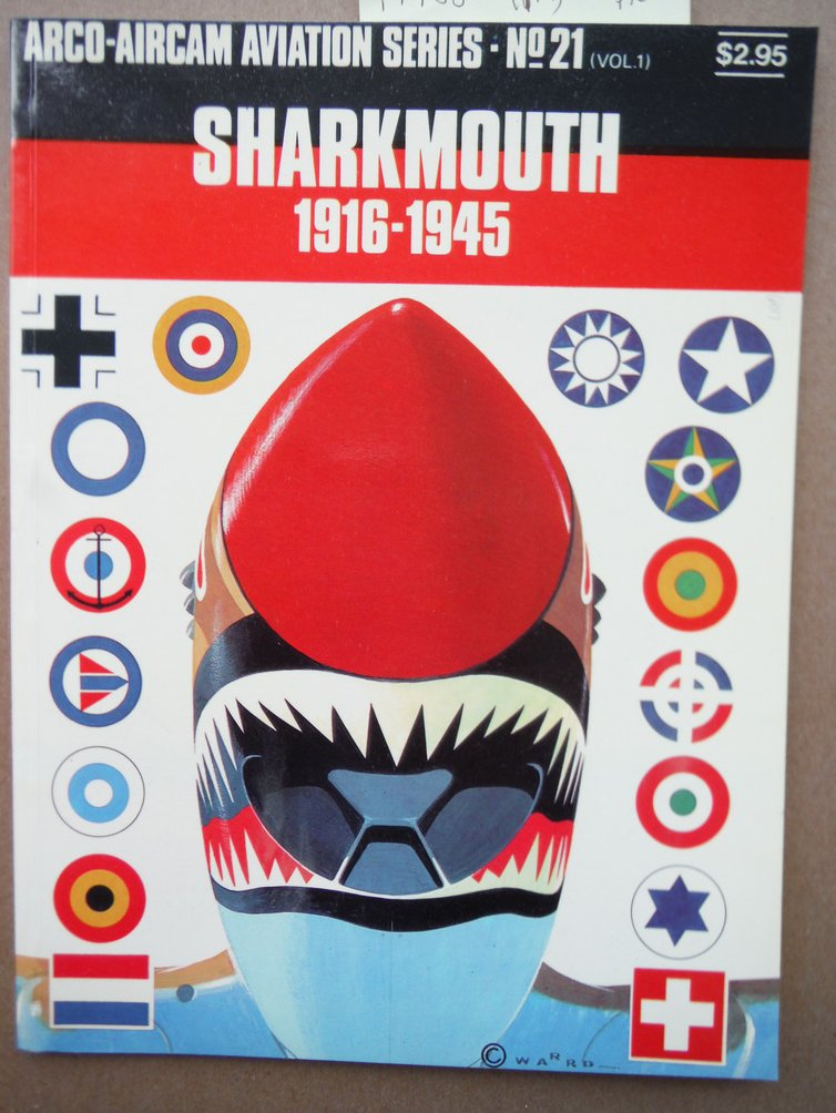 Sharkmouth 1916-1945 ( Arco-Aircam Aviation Series No. 21 Vol. 1)