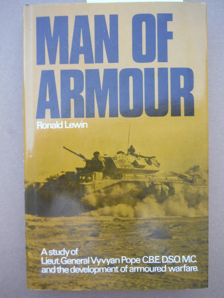 Man of Armour: A Study of Lt.Gen.Vyvyan Pope and the Development of Armoured War