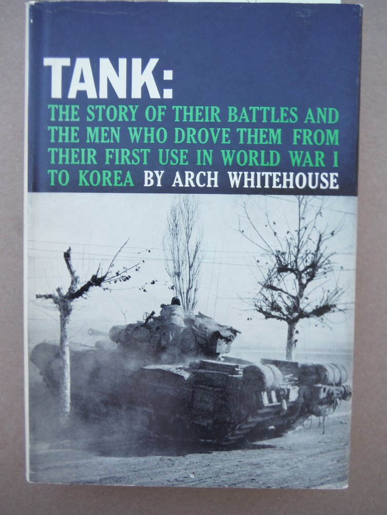 Tank:The Story of Their Battles and the Men Who Drove Them from Their First Use