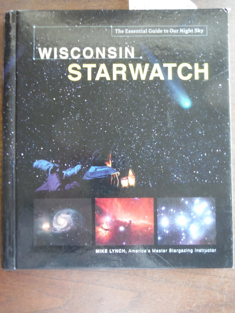 Wisconsin Starwatch (Starwatch: The Essential Guide to Our Night Sky)