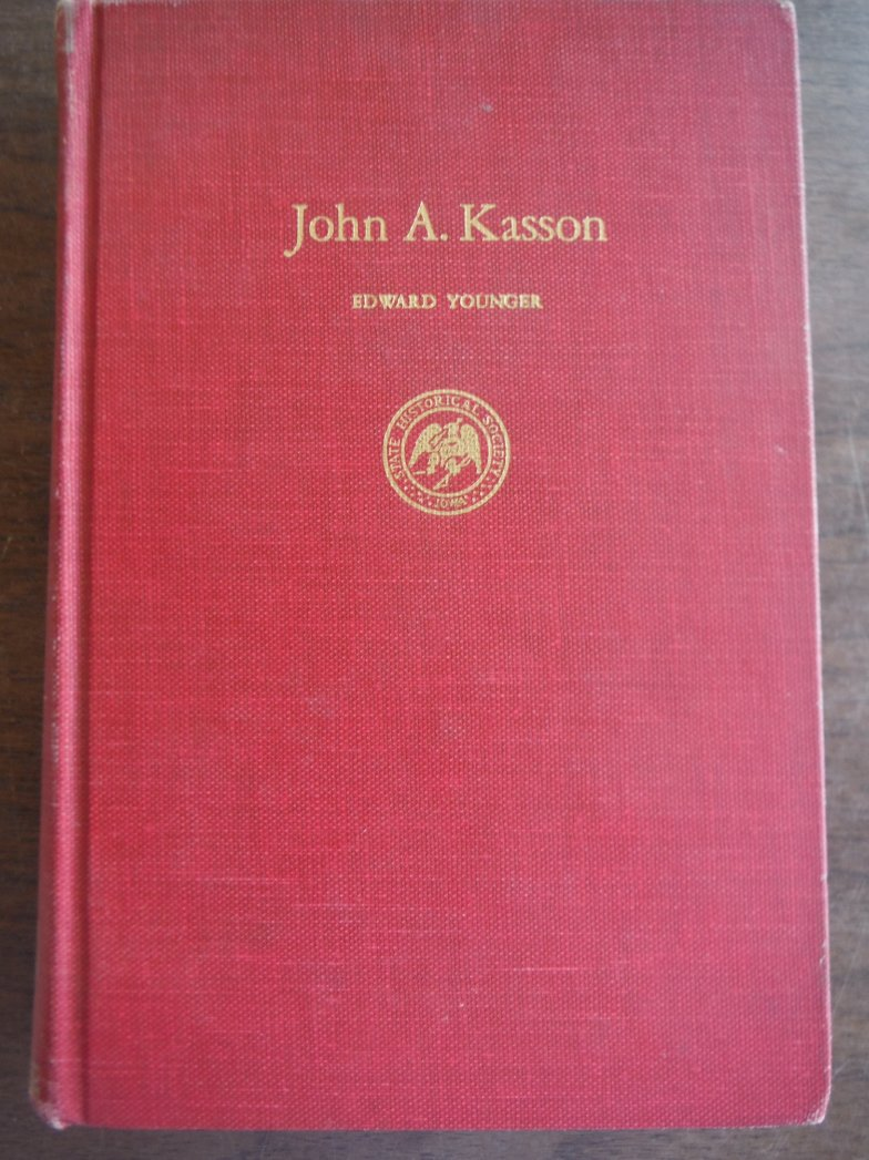 John A. Kasson: politics and diplomacy from Lincoln to McKinley