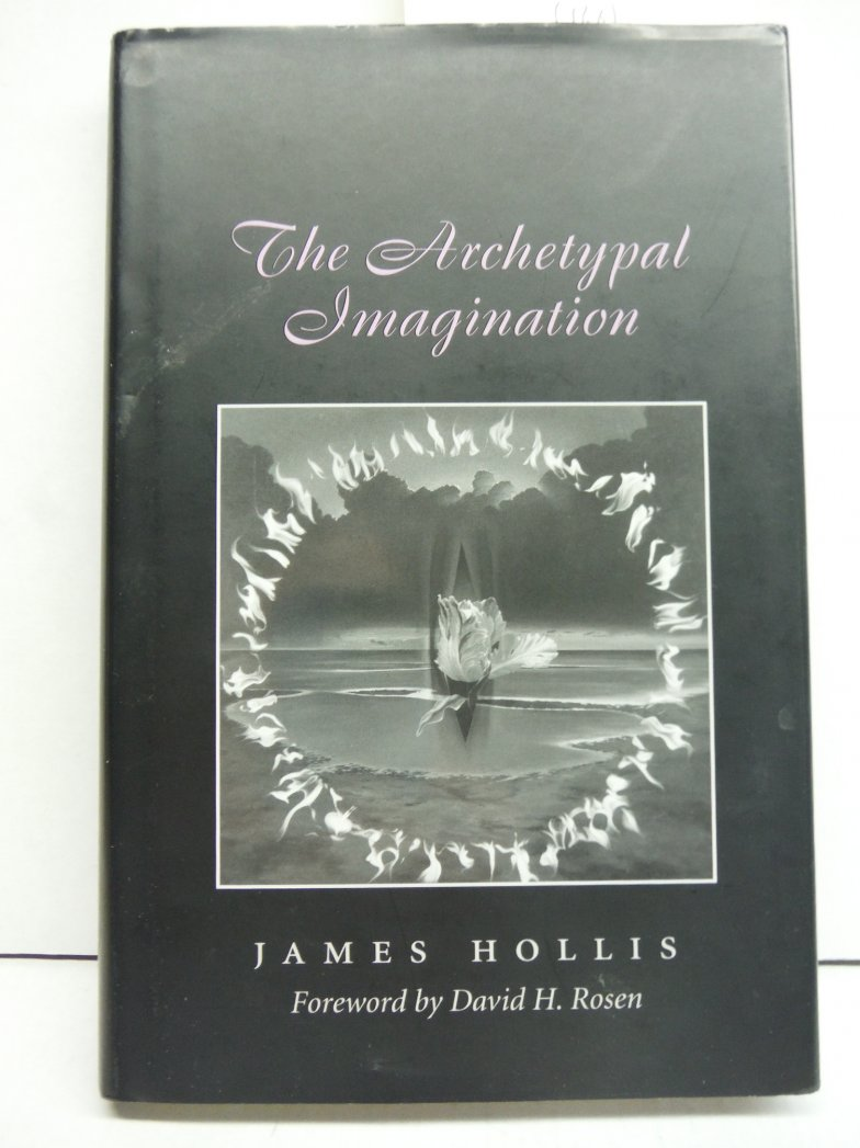 The Archetypal Imagination (CAROLYN AND ERNEST FAY SERIES IN ANALYTICAL PSYCHOLO