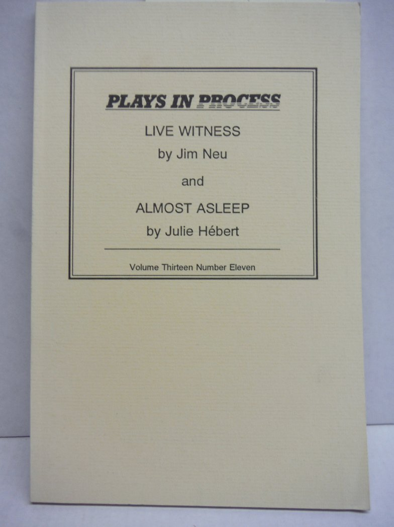 Live Witness and Almost Asleep Plays in Process