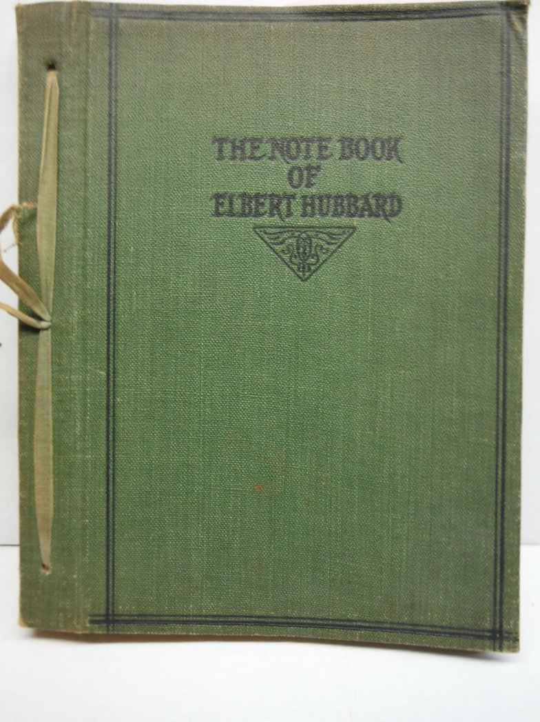 NOTE BOOK OF ELBERT HUBBARD Mottoes, Epigrams, Short Essays, Passages, Orphic Sa