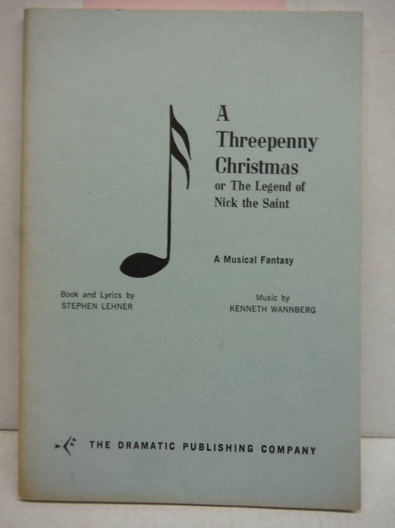 A Threepenny Christmas or the Legend of Nick the Saint A Musical Fantasy