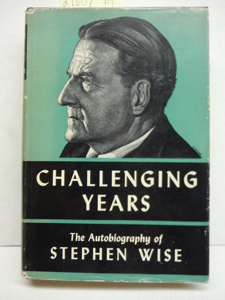 Challenging years;: The autobiography of Stephen Wise
