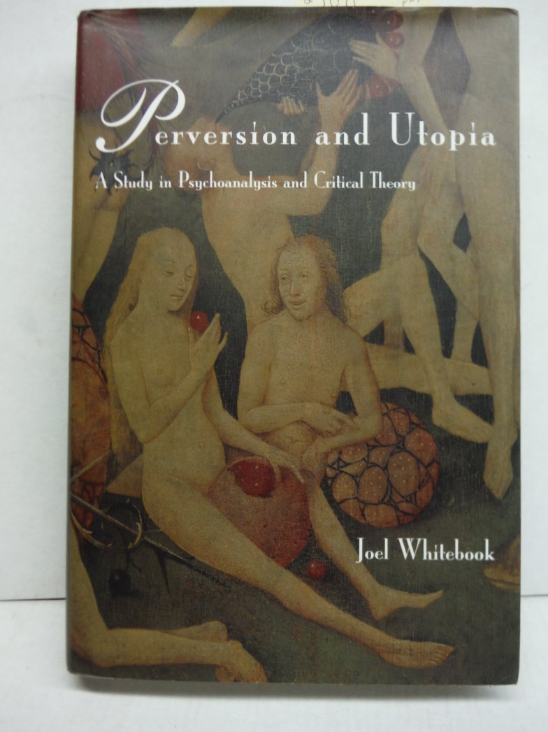 Perversion and Utopia: A Study in Psychoanalysis and Critical Theory (Studies in