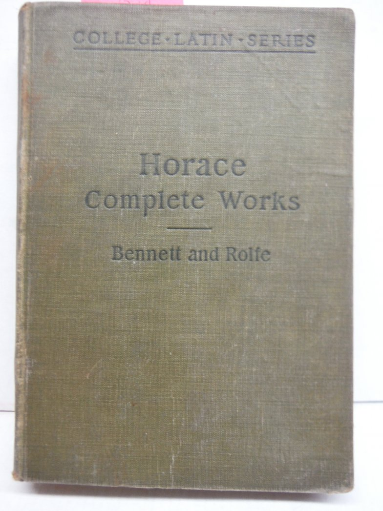 Horace Complete Works (College Latin Series, Odes and Epodes, Satires and Epistl