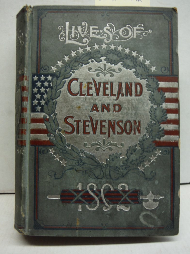 The Life and Public Service of the Great Reform President Grover Cleveland to Wh