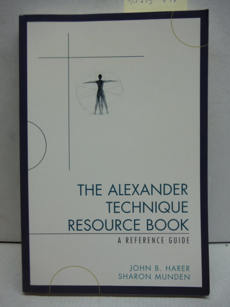 The Alexander Technique Resource Book: A Reference Guide
