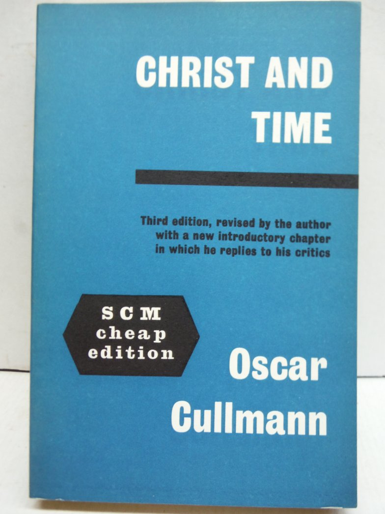 Christ and Time: The Primitive Christian Conception of Time and History. 3rd Edi