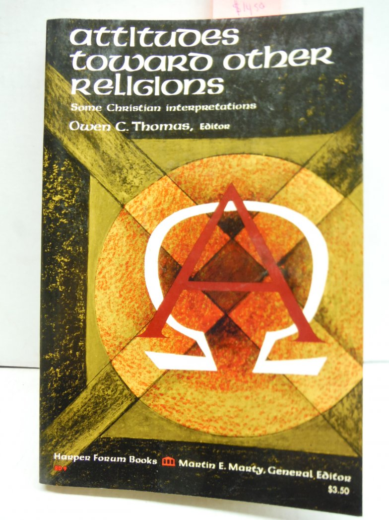 Attitudes toward other religions: Some Christian interpretations; (Forum books)