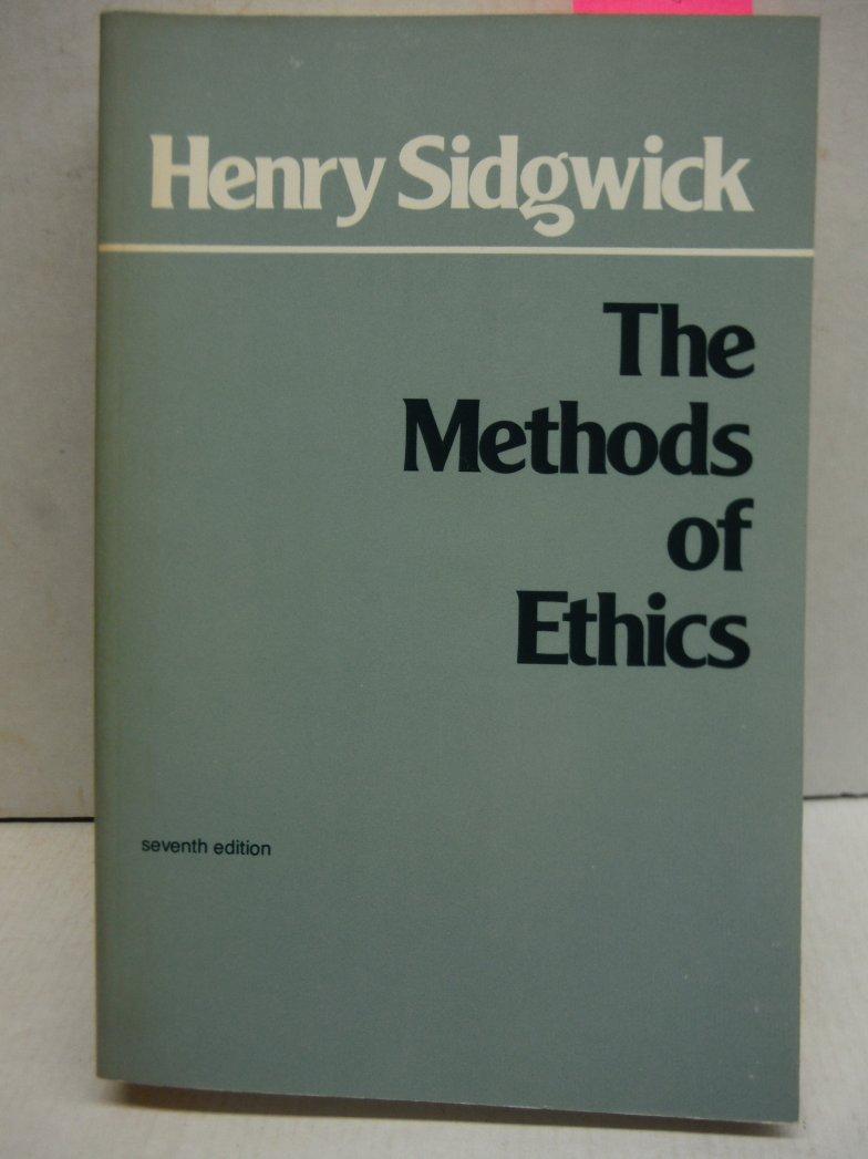 The Methods of Ethics, 7th Edition (Hackett Classics)