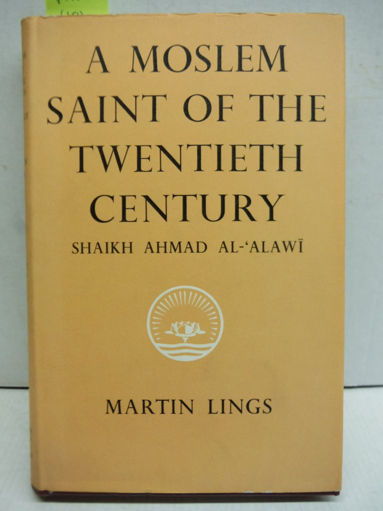 A Moslem Saint of the Twentieth Century: Shaikh Ahmad Al-'Alawi
