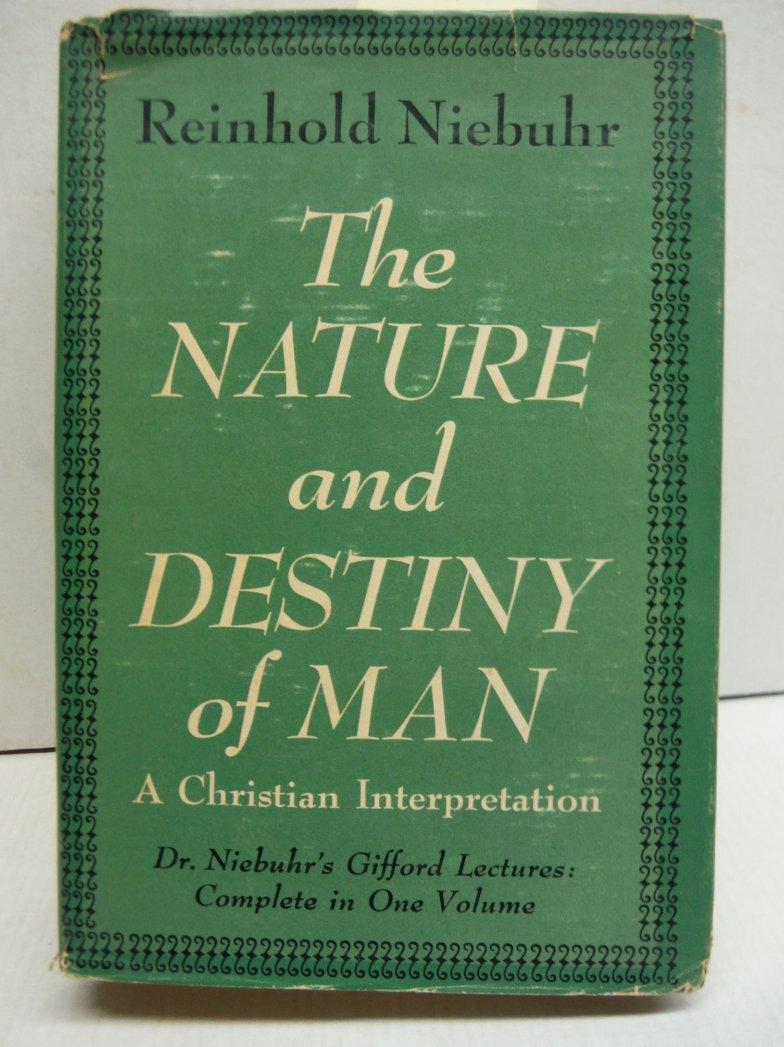 The Nature and Destiny of Man; a Christian Interpretation; I. Human Nature; II.