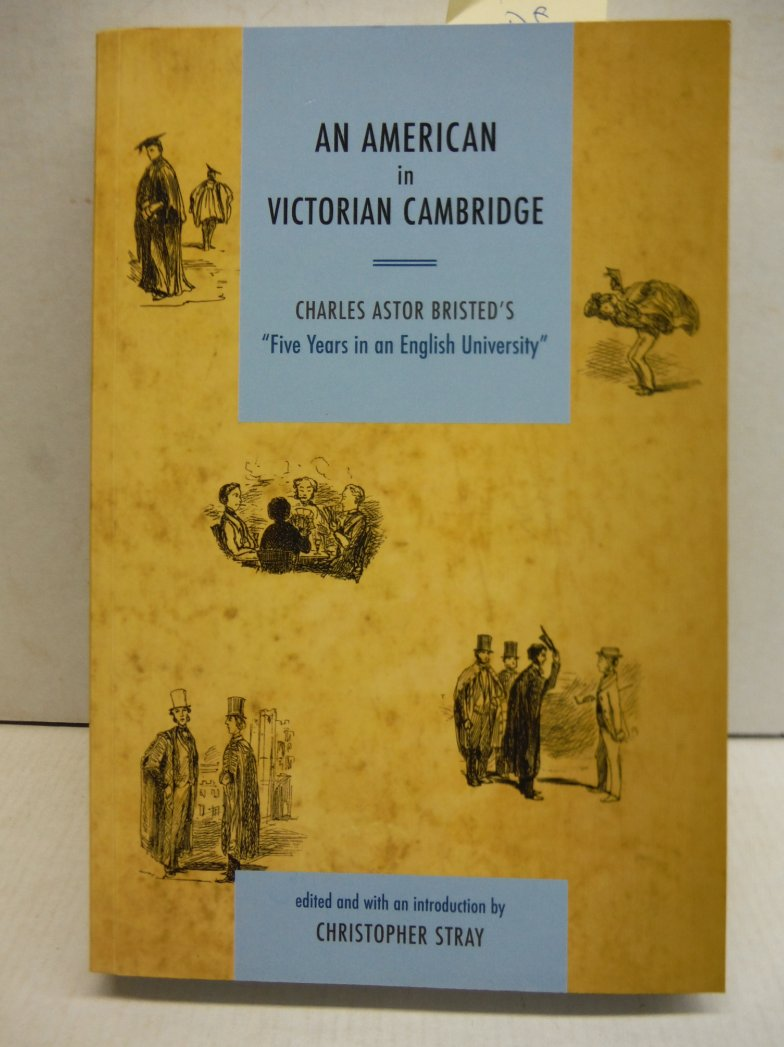 An American in Victorian Cambridge: Charles Astor Bristed's Five Years in an En