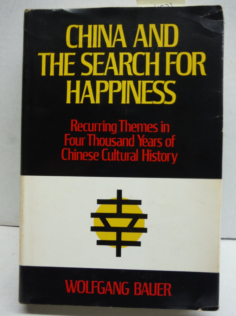 China and the Search for Happiness: Recurring Themes in Four Thousand Years of C