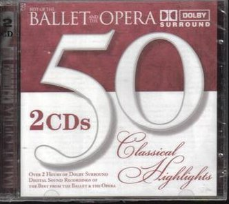 Best of the Ballet and the Opera 50 Classical Highlights