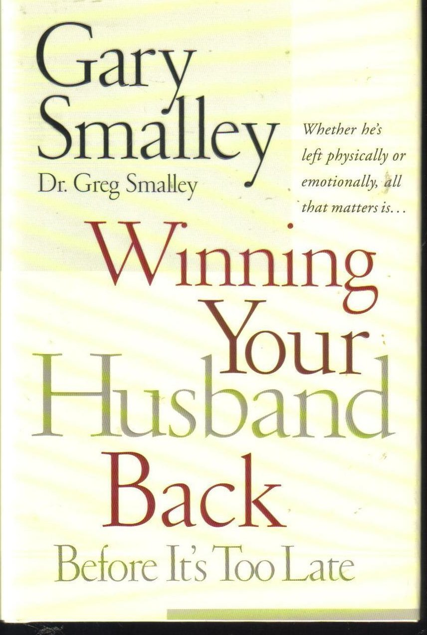 Winning Your Husband Back Before It's Too Late G. Smalley HCDJ