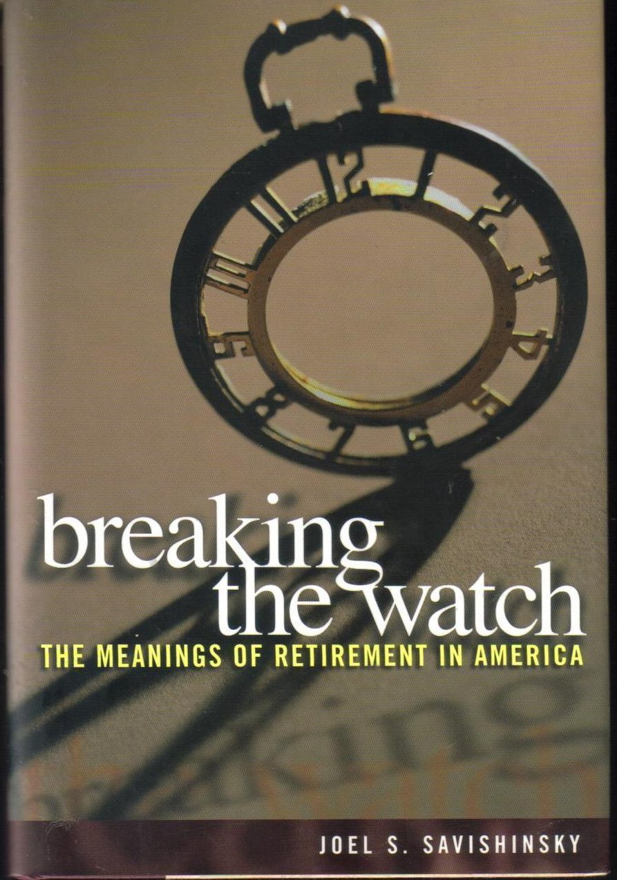 Breaking the Watch:The Meanings of Retirement in America